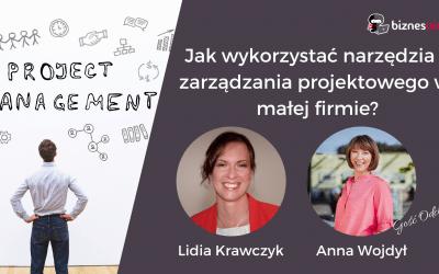 Jak wykorzystać narzędzia z zarządzania projektowego w małej firmie? – wywiad z Anną Wojdył